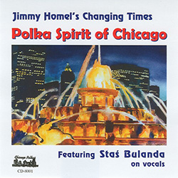 Jimmy Homel's Changing Times - Polka Spirit of Chicago featuring Stas Bulanda