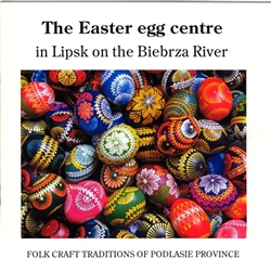 This twelve-page booklet discusses the Easter egg tradition that is famous in the city of Lipsk, located on the Biebrza River in Poland.