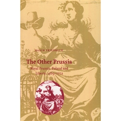 The Other Prussia - Royal Prussia, Poland and Liberty, 1569-1772