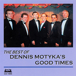 The Best of Dennis Motyka's Good Times