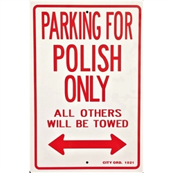 """Parking for Polish Only - All Others Will Be Towed"" - heavy duty (non-rigid) plastic sign, with two pre-punched mounting holes."
