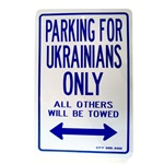 """Parking for Ukrainians Only - All Others Will Be Towed"" - heavy duty (non-rigid) plastic sign, with two pre-punched mounting holes."