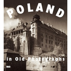 """Poland in Old Photographs"" – a collection of archival photographs from the early years  of photography to the year 1939, owned by the state archives, with prefaces by Prof. Janusz Tazbir and Prof. Daria Nałęcz and descriptions by Tomasz Jurasz."