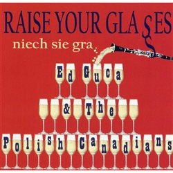 "The CD ""Raise Your Glasses/Niech Sie Gra"" by Ed Guca & The Polish Canadians has been released today December 23. It contains 13 songs of which 5 are original compositions by Ed Guca.  The CD also features 2 vocals by the Polish rock star Jerzy Krzeminski"