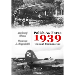 A detailed photo album of Polish Air Force aircraft and equipment during September 1939. The book contains previously unpublished photos taken by German soldiers during the invasion of Poland. A fascinating and unparalleled view of Polish military aviatio