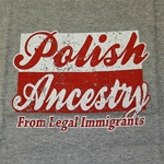 "Polish Ancestry text over the Polish flag.  This shirt is designed to look ""distressed"".  For those of you over 50 that means it looks old and used."