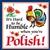 "Truer words have never been spoken, it IS hard to be humble when you're Polish. Other Polish truisms include ""I've got Polish Roots"" and the always appropriate ""You can tell a Pole, but you can't tell 'em much""."