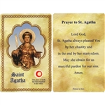St Agatha Holy CardThis unique prayer card contains a third class relics on the front with the prayer on the back. Please note that these are third class relics and are not first or second class with a piece of cloth touched to the relics.