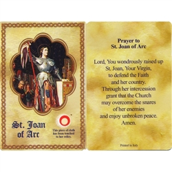 St Joan of Arc Holy Card This unique prayer card contains a third class relics on the front with the prayer on the back. Please note that these are third class relics and are not first or second class with a piece of cloth touched to the relics.