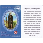 Healing St Peregrine Holy Card This unique prayer card contains a third class relics on the front with the prayer on the back. Please note that these are third class relics and are not first or second class with a piece of cloth touched to the relics.