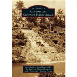 "Home to Chicago's Polish Village, impressive examples of sacred and industrial architecture, and the legendary Olson Waterfall, Avondale is often tagged as ""the neighborhood that built Chicago."" Images of America: Avondale and Chicago's Polish Village she"