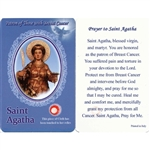 Healing Saint Agatha is the Patron of those with Breast Cancer. This unique prayer card contains a third class relics on the front with the prayer on the back. The piece of cloth has been touched to her relics.