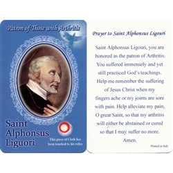 Healing Saint Alphonsus Liguori is the Patron of those with Arthritis. This unique prayer card contains a third class relics on the front with the prayer on the back. The piece of cloth has been touched to his relics.