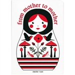 Émilie Vast has two adorable board books celebrating the relationship between generations. From Mother to Mother uses Russian matryoshka nesting doll artwork to illustrate ancestry. Narrated as a mother to a child, each page traces a new branch in the fam