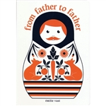 Émilie Vast's From Father to Father, the companion to From Mother to Mother, celebrates the link between fathers. Using male nesting dolls and narrated by a father to his son, each spread describes one generation's link to another, from the birth of a gre