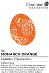 "Non-edible chemical dye. This new ""Monarch Orange"" was a request of a customer to make a darker orange dye. Use this eggshell dye for any Halloween jack-o-lantern pysanky, butterfly designs as well as providing a beautiful orange to any pysanka design you"