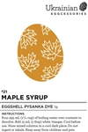 Non-edible chemical dye.  Maple Syrup is a warm brown that is perfect for trypillian designed pysanky. On a white or brown egg, Maple Syrup holds its own.