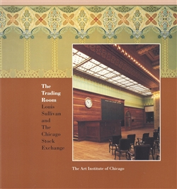 """The Trading Room, Louis Sullivan and The Chicago Stock Exchange"""