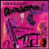 Even In Blackouts - ROMANTICO! CD