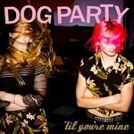 Dog Party - Til You're Mine LP