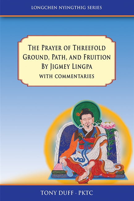The Prayer of Threefold Ground, Path, and Fruition by Jigmey Lingpa, with Three Commentaries