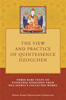The View and Practice of Quintessence Dzogchen, Three Rare Texts on Nyingthig Dzogchen from Dza Patrul's Collected Works