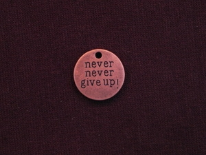 Charm Antique Copper Colored Never Never Give Up Round Tag