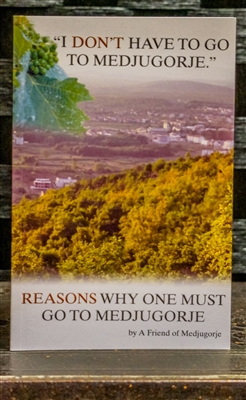 I Don't Have to Go to Medjugorje - Reasons Why One Must Go to Medjugorje