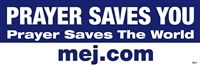 Prayer Saves You... Bumper Sticker