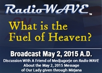 What is the Fuel of Heaven?- Radio Wave May 2, 2015