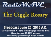 The Giggle Rosary - Radio Wave June 25, 2015