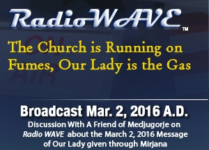 The Church is Running on Fumes, Our Lady is the Gas - Radio Wave March 2, 2016