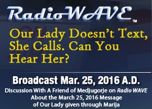 Our Lady Doesn't Text, She Calls. Can You Hear Her?- Radio Wave March 25, 2016
