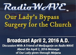 Our Lady's Bypass Surgery for the Church- Radio Wave April 2, 2016
