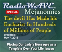 The devil Has Made his Eucharist in Hundreds of Millions of People - Mejanomics May 7, 2015 Special