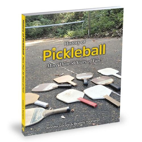 History of Pickleball: More Than 50 Years of Fun! - Written by Beverly Youngren and her daughter Jennifer Lucore.