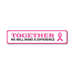 Together We Will Make A Difference Sign, Supporting Breast Cancer Awareness Pink Ribbon Survivor Gift