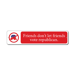 Friends Dont Let Friends Vote Sign