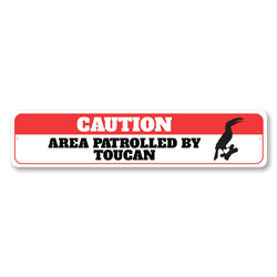 Caution: Area Patrolled By Toucan Pet Sign, Toucan Lover Gift Idea, Caution Sign