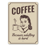 Coffee! Because Adulting is Hard Witty Home Signs, Funny Home Decor, Coffee-lover Gift Sign