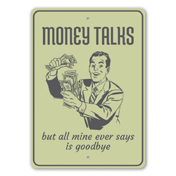 Money Talks... But All Mine Ever Says is Goodbye Hilarious Witticisms, Funny Man Cave Sign, Witty Gift Idea