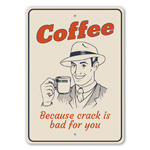 Coffee! Because Crack is Bad for You Funny Coffee-lover Gift Idea, Humour Sign, Cafe Fun Sign Decor