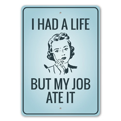 I had a Life, But my Job Ate It Funny Adulting Signs, Man Cave Silly Sign, Home Office Humour Sign