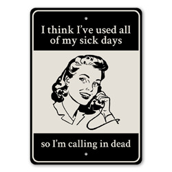 I Think I've Used All of My Sick Days so I'm Calling In Dead Silly Adulting Sign, Funny Gift Sign Idea