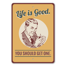Life Is Good, You Should Get One Witty and Funny Sign, Man Cave Jest Sign, Fun Sign Gift Idea