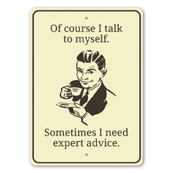 Of Course I Talk to Myself, Sometimes I Need Expert Advice Hilarious Sign, Funny Humor Witty Sign