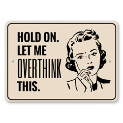 Hold On. Let Me Overthink This Witty Sign, Funny Gift Idea, Home Decor