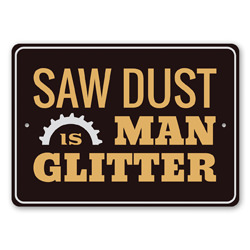 Saw Dust is Man Glitter Wood-working Father's Day Gift Idea, Wood-Worker Funny Gift Sign