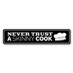 Never Trust a Skinny Cook Funny Kitchen Sign, Hilarious Home Sign, Cook Gift Sign