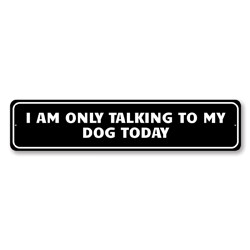 I Am Only Talking to My Dog Today Dog-lover Witty Sign, Dog-lover Gift Idea, Funny Man Cave Sign